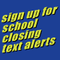 Sign up for school closings text alerts